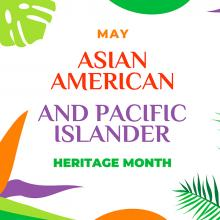 "Graphic with ""May Asian American and Pacific Islander Hertiage Month"" text"